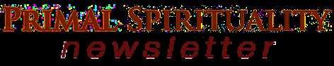 Primal Spirituality Newsletter